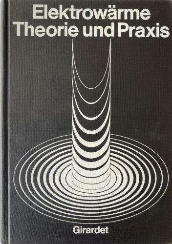 Elektrowärme. Theorie und Praxis. Girardet
