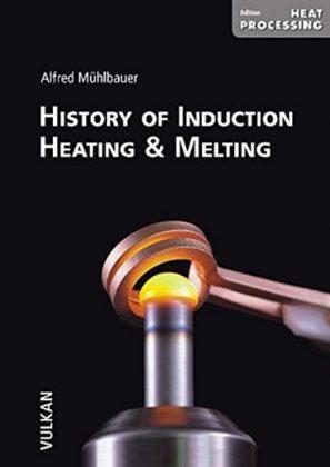 Coverbild des Fachbuchs History of Induction Heating & Melting von Alfred Mühlbauer