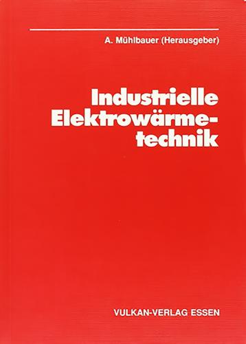 Coverbild Fachbuch Industrielle Elektrowärmetechnik von A. Mühlbauer (Hrsg.)